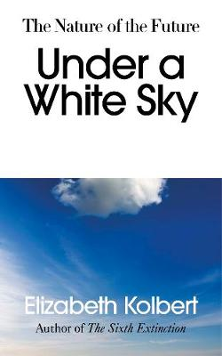 Under a White Sky: The Nature of the Future
