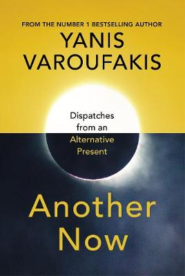 Signed First Edition: Another Now: Dispatches from an Alternative Present