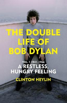 Restless Hungry Feeling, A: The Double Life of Bob Dylan Vol...