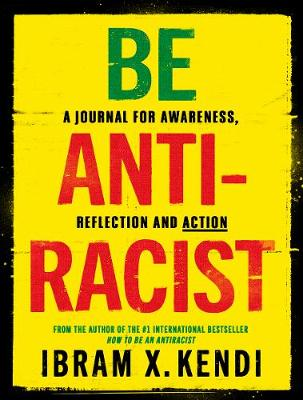 Be Antiracist: A Journal for Awareness, Reflection and Actio...