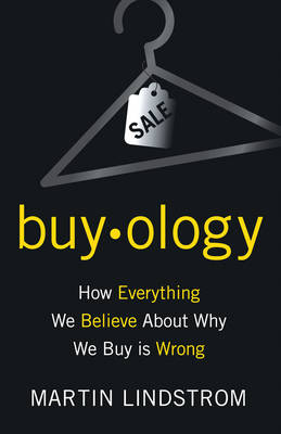 Buy.ology: How Everything We Believe About Why We Buy is Wrong