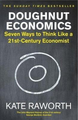 Doughnut Economics: Seven Ways to Think Like a 21st-Century ...