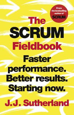 Scrum Fieldbook, The: Faster performance. Better results. St...