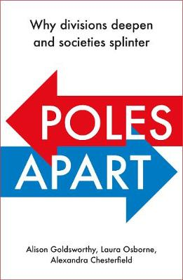 Poles Apart: Why divisions deepen and societies splinter