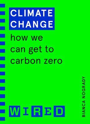 Climate Change (WIRED guides): How We Can Get to Carbon Zero