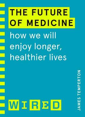 Future of Medicine (WIRED guides), The: How We Will Enjoy Lo...