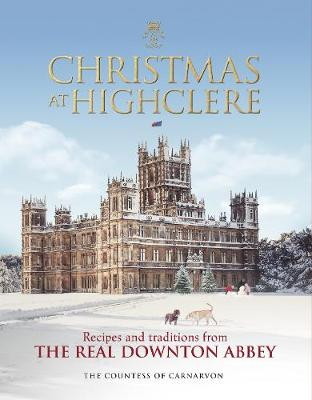 Christmas at Highclere: Recipes and traditions from the real...