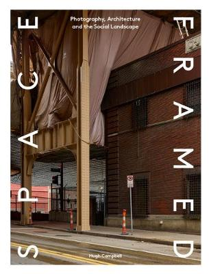 Space Framed: Photography, Architecture and the Social Lands...