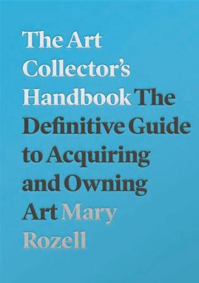 Art Collector's Handbook, The: The Definitive Guide to...