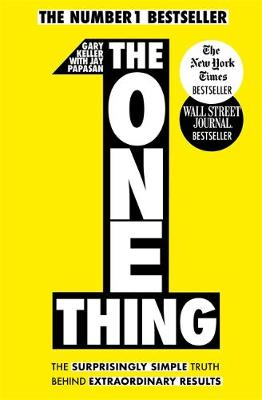 One Thing, The: The Surprisingly Simple Truth Behind Extraordinary Results: Achieve your goals with one of the world's bestselling success books