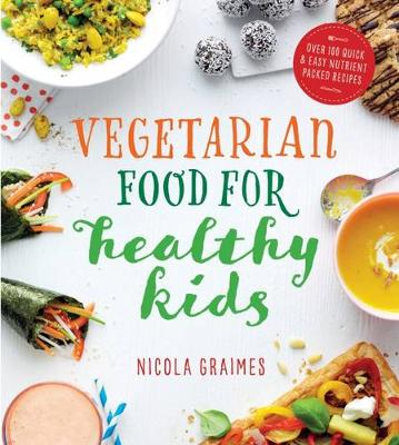 Vegetarian Food for Healthy Kids: Over 100 Quick and Easy Nu...