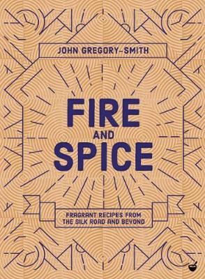 Fire & Spice: Fragrant recipes from the Silk Road and be...