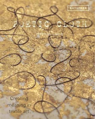 Poetic Cloth: Creating meaning in textile art