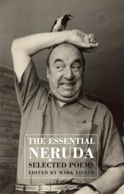 Th Essential Neruda: Selected Poems