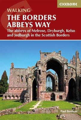 Borders Abbeys Way, The: The abbeys of Melrose, Dryburgh, Kelso and Jedburgh in the Scottish Borders