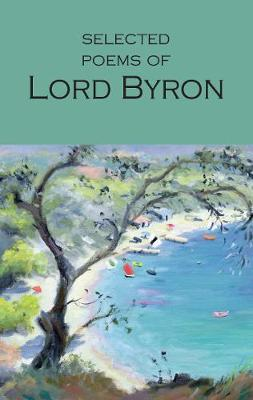 Selected Poems of Lord Byron: Including Don Juan and Other P...