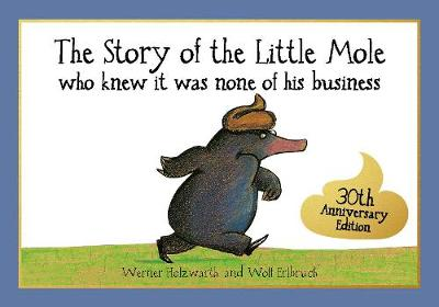 Story of the Little Mole who knew it was none of his business, The: 30th anniversary edition