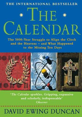 Calendar, The: The 5000 Year Struggle to Align the Clock and the Heavens, and What Happened to the Missing Ten Days