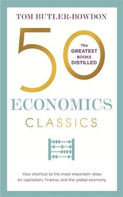 50 Economics Classics: Your shortcut to the most important i...