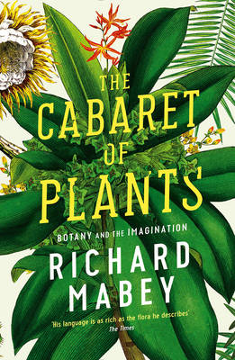 Cabaret of Plants, The: Botany and the Imagination