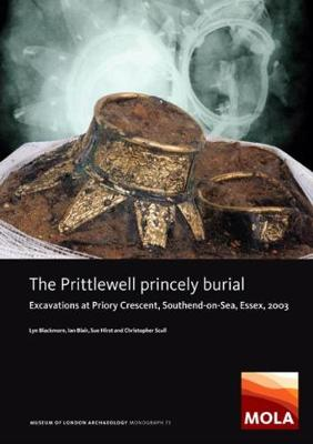 Prittlewell Princely Burial, The:  Excavations at Priory Cre...