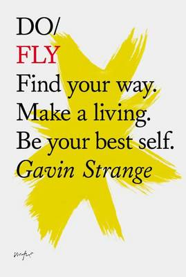 Do Fly: Find Your Way. Make A Living. Be Your Best Self