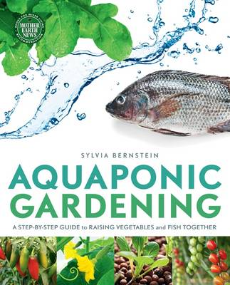 Aquaponic Gardening: A Step-by-Step Guide to Raising Vegetab...