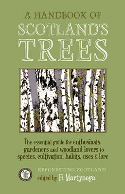 Handbook of Scotland's Trees, A: The Essential Guide for Enthusiasts, Gardeners and Woodland Lovers to Species, Cultivation, Habits, Uses & Lore