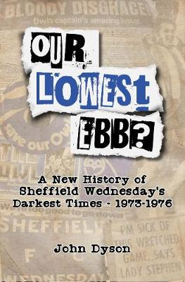 Our Lowest Ebb?: A new history of Sheffield Wednesday'...
