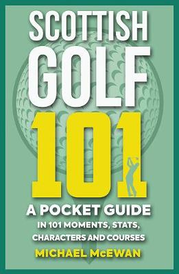 Scottish Golf 101: A Pocket Guide in 101 Moments, Stats, Characters and Games