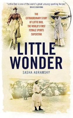 Little Wonder: The Fabulous Story of Lottie Dod, the World's First Female Sports Superstar