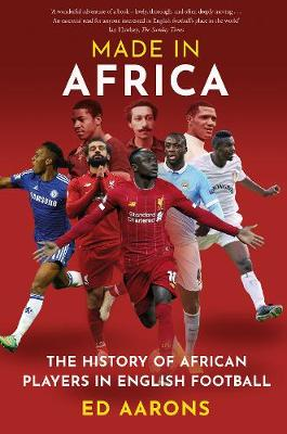Made in Africa: The History of African Players in English Fo...