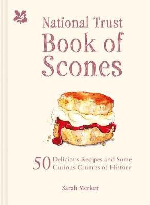 National Trust Book of Scones, The: 50 delicious recipes and some curious crumbs of history