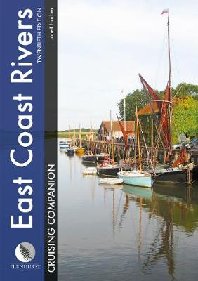 East Coast Rivers Cruising Companion: A Yachtsman's Pilot and Cruising Guide to the Waters from Lowestoft to Ramsgate