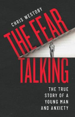 Fear Talking, The: The True Story of a Young Man and Anxiety