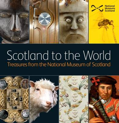 Scotland to the World: Treasures from the National Museum of...