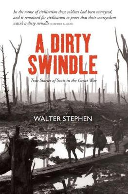Dirty Swindle, A: True Stories of Scots in the Great War