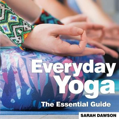 Everyday Yoga: The Essential Guide