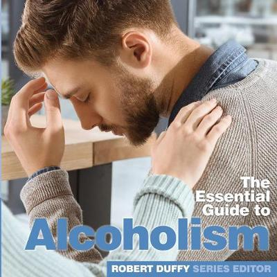 Alcoholism: The Essential Guide