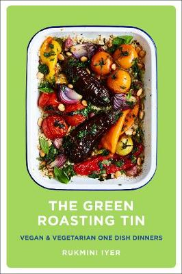 Green Roasting Tin, The: Vegan and Vegetarian One Dish Dinners