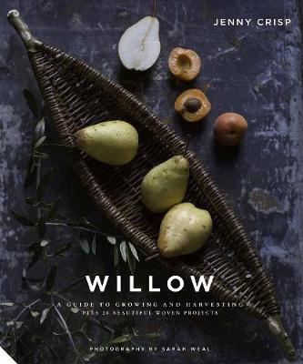 Willow: A Guide to Growing and Harvesting – Plus 20 Be...