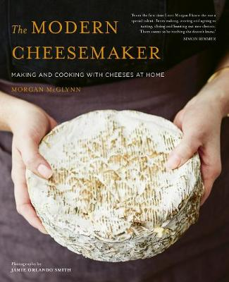 Modern Cheesemaker, The: Making and cooking with cheeses at ...
