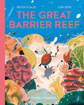 Great Barrier Reef, The by Helen Scales, Lisk Feng