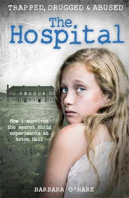 Hospital, The: How I survived the secret child experiments a...