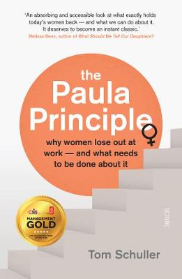 Paula Principle, The: why women lose out at work – and what needs to be done about it