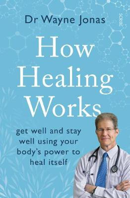 How Healing Works: get well and stay well using your body...