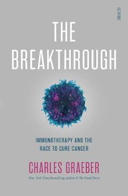 Breakthrough, The: immunotherapy and the race to cure cancer