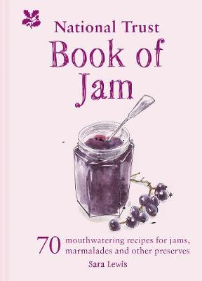 National Trust Book of Jam, The: 70 mouthwatering recipes fo...