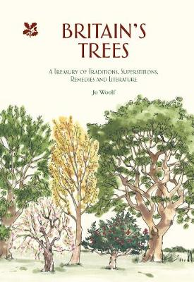 Britain's Trees: A Treasury of Traditions, Superstitions, Remedies and Literature