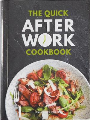 Quick After-Work Cookbook, The: From the publishers of the D...